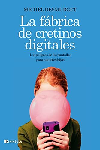 La fábrica de cretinos digitales: Los peligros de las pantallas para nuestros hijos (PENINSULA)