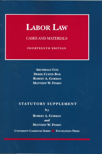 Labor Law: Statutory Supplement : Cox, Bok, Gorman and Finkin Cases and Materials (University Casebook)