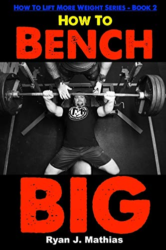 How To Bench BIG: 12 Week Bench Press Program and Technique Guide (How to Lift More Weight)