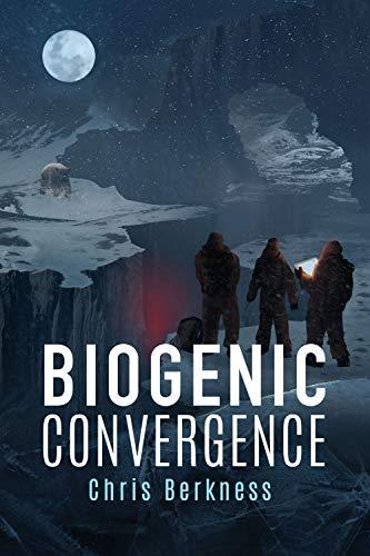 Biogenic Convergence: Frozen Pandemic Series - Book 3 (Apocalypse) by [Chris Berkness, David Schmelling]