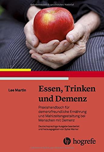 Essen, Trinken und Demenz: Praxishandbuch für demenzfreundliche Ernährung und Mahlzeitengestaltung bei Menschen mit Demenz
