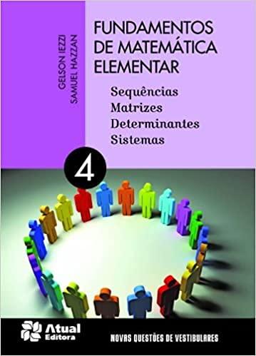 Fundamentos de matemática elementar - V 4: Sequências, matrizes,determiantes e sistema