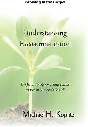 Growing in the Gospel: Understanding Excommunication: Did Jesus initiate excommunication as seen in Matthews Gospel?
