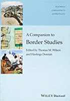 A Companion to Border Studies (Wiley Blackwell Companions to Anthropology)