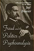 Freud and the Politics of Psychoanalysis