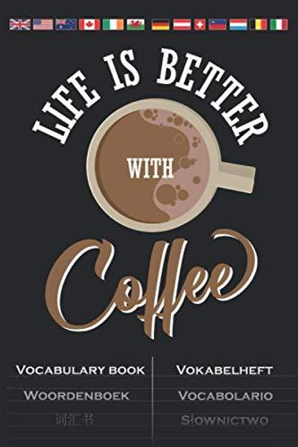 Kaffee Spruch / Life is Better with Coffee Vokabelheft: Vokabelbuch mit 2 Spalten für Kaffeeliebhaber