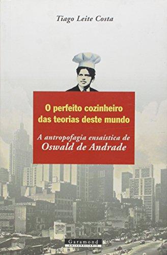 O Perfeito Cozinheiro das Teorias Desse Mundo. A Antropofagística Ensaística de Oswald de Andrade