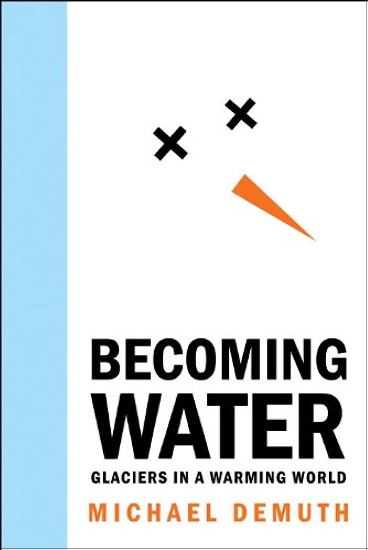 内部ピンポイント立場Becoming Water: Glaciers in a Warming World (An RMB Manifesto) (English Edition)