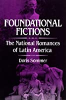 Foundational Fictions (Latin American Literature and Culture)