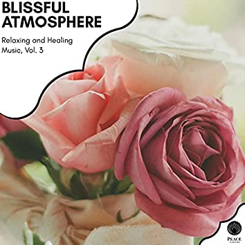 Blissful Atmosphere - Relaxing And Healing Music, Vol. 3