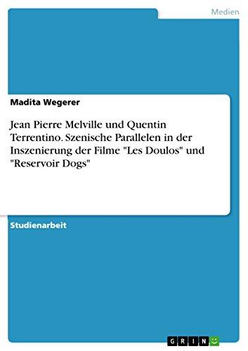 """Jean Pierre Melville und Quentin Terrentino. Szenische Parallelen in der Inszenierung der Filme """"Les Doulos"""" und """"Reservoir Dogs"""" (German Edition)"""