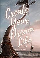 Create Your Dream Life