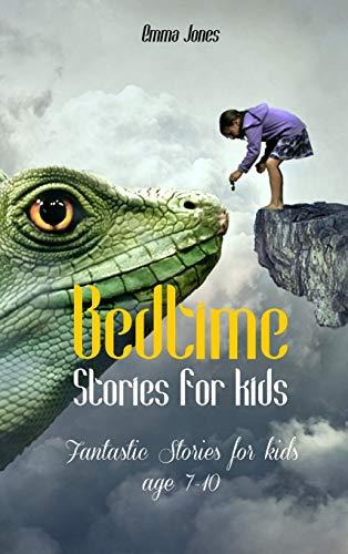 Bedtime Stories for Kids: Fantastic Stories for kids age 7-10