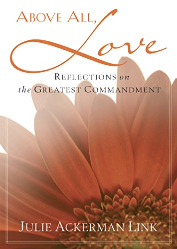 Above All, Love: Reflections on the Greatest Commandment
