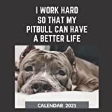 Pitbull Calendar 2021: I Work Hard So That My Pitbull Can Have A Better Life Funny And Cool Gift Idea For Men & Women   January 2021 - December 2021 ... Lover   Mom or Dad Mothers Fathers Day