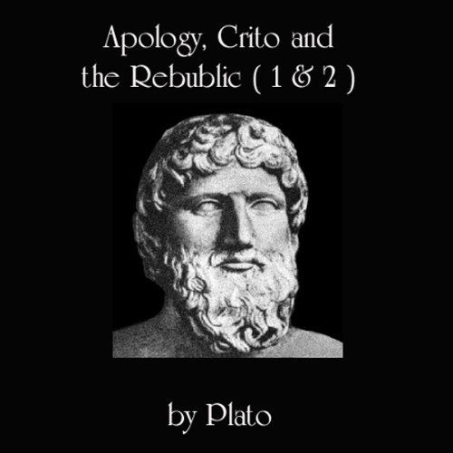Apology, Crito, and The Republic, Books 1 and 2 cover art