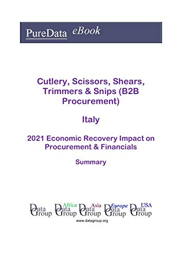 Cutlery, Scissors, Shears, Trimmers & Snips (B2B Procurement) Italy Summary: 2021 Economic Recovery Impact on Revenues & Financials (English Edition)