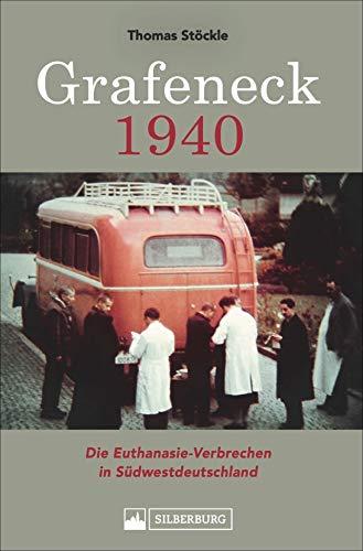 Grafeneck 1940. Die Euthanasie-Verbrechen in Südwestdeutschland. Das Buch zur Gedenkstätte Grafeneck, einer Tötungsanstalt der NS-Zeit auf der Schwäbischen Alb