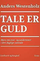 Tale er guld: Mere om over- og undertoner i den daglige samtale