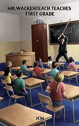 Mr. Wackenteach Teaches First Grade