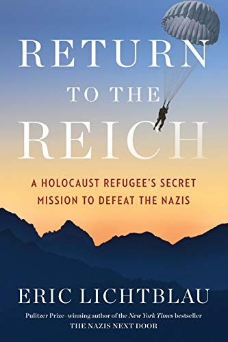 Return to the Reich: A Holocaust Refugee's Secret Mission to Defeat the Nazis by [Eric Lichtblau]