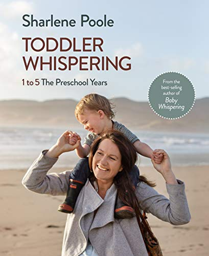 Toddler Whispering: 1 to 5 The Preschool Years (English Edition)