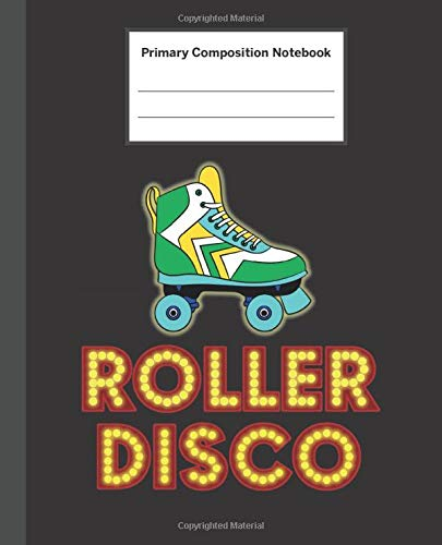 Primary Composition Notebook: Roller Disco Roller Skating - Primary Composition Notebook with...