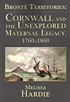 Bronte Territories: Cornwall and the Unexplored Maternal Legacy 1760-1870