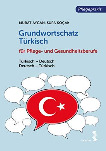 Grundwortschatz Türkisch für Pflege- und Gesundheitsberufe: Türkisch-Deutsch/Deutsch-Türkisch