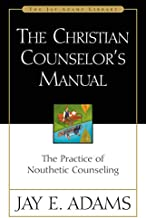The Christian Counselor's Manual: The Practice of Nouthetic Counseling (Jay Adams Library)