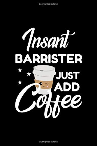 Insant Barrister Just Add Coffee: Funny Notebook for Barrister | Funny Christmas Gift Idea for Barrister | Barrister Journal | 100 pages 6x9 inches