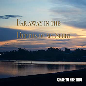 Far away in the depths of my spirit