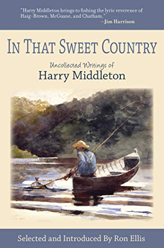 In That Sweet Country: Uncollected Writings of Harry Middleton (English Edition)