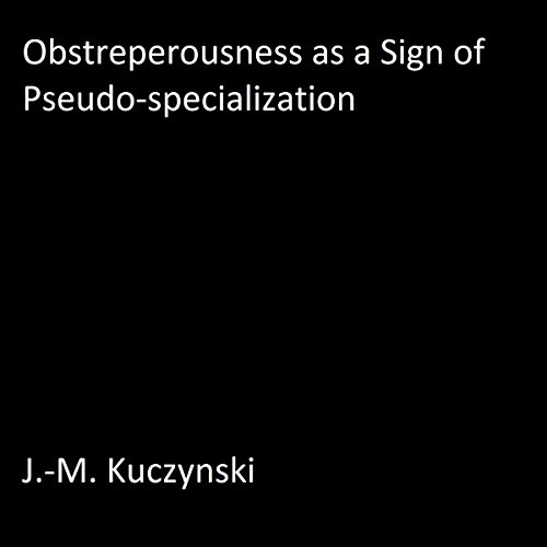 Obstreperousness as a Sign of Pseudo-Specialization cover art