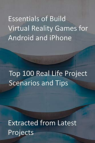 Essentials of Build Virtual Reality Games for Android and iPhone: Top 100 Real Life...