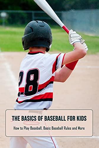 The Basics of Baseball for Kids: How to Play Baseball, Basic Baseball Rules and More: Gifts for Father (English Edition)