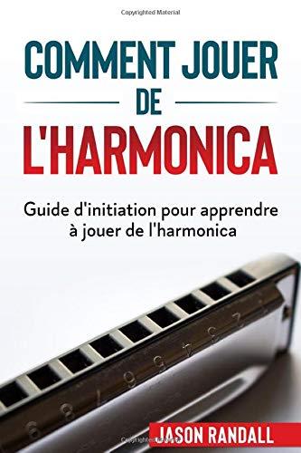 Comment jouer de l'harmonica: Guide d'initiation pour apprendre à jouer de l'harmonica