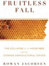 Fruitless Fall: The Collapse of the Honey Bee and the Coming Agricultural Crisis by Jacobsen, Rowan(September 16, 2008) Ha...
