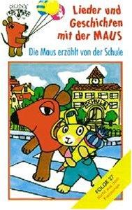 Lieder und Geschichten mit der Maus, Folge 27: Die Maus erzählt von der Schule [MC] [Musikkassette]