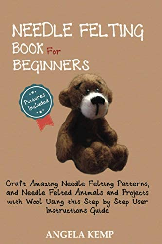 Needle Felting Book for Beginners Craft Amazing Needle Felting Patterns and Needle Felted Animals product image