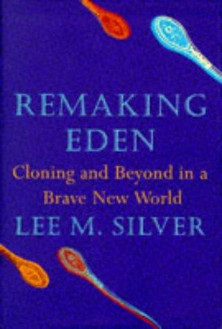 Remaking Eden: Designing Human Life in the New Millennium