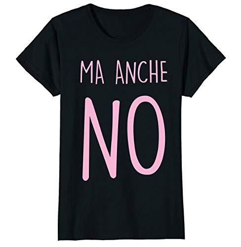 "Camiseta de mujer divertida, con texto en inglés ""Ma anche no"", Irónicas, frases divertidas, para mujer Negro para mujer. S"