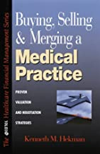 Buying, Selling and Merging a Medical Practice: How to Structure, Negotiate and Implement Transactions for Long-Term Success