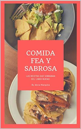 Comida Fea y Sabrosa: Las recetas que sobraban del libro bueno