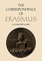 The Correspondence of Erasmus: Letters 298-445/1514-1516 (Collected Works of Erasmus)