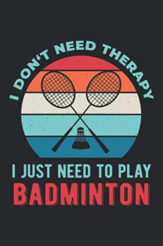 I Don't Need Therapy I Just Need To Play Badminton: Funny Bad Minton Game Blank Lined Journal Notebook For Sport Players And Coaches