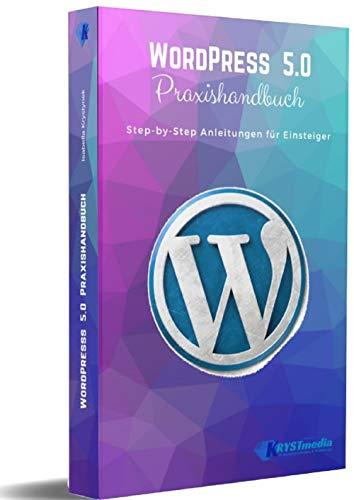 WordPress 5.0 Praxishandbuch: Step-by-Step Anleitungen für...