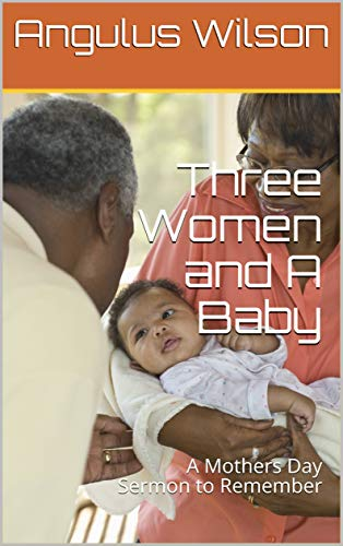 Three Women and A Baby: A Mothers Day Sermon to Remember (English Edition)