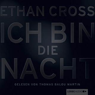 Ich bin die Nacht     Shepherd-Thriller 1              Autor:                                                                                                                                 Ethan Cross                               Sprecher:                                                                                                                                 Thomas Balou Martin                      Spieldauer: 6 Std. und 51 Min.     499 Bewertungen     Gesamt 4,2