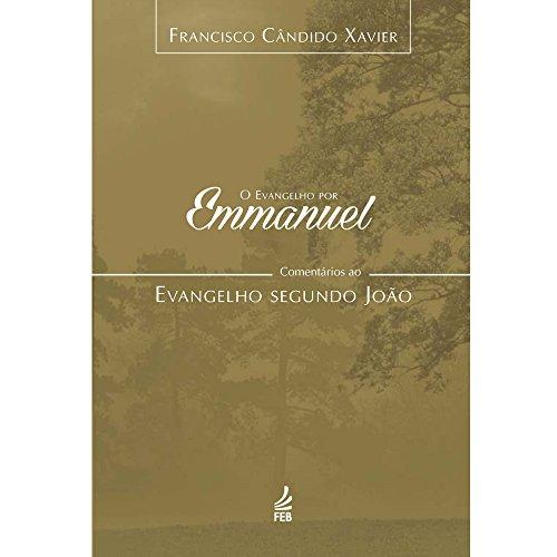 Evangelho por Emmanuel: comentários ao evangelho segundo João (O)